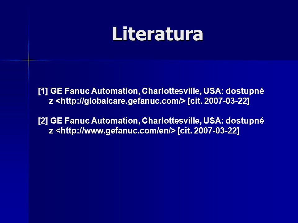 Literatura [1] GE Fanuc Automation, Charlottesville, USA: dostupné z <http://globalcare.gefanuc.com/> [cit. 2007-03-22]